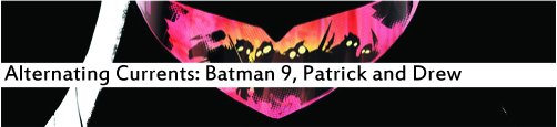 Alternating Currents: Batman 9, Patrick and Drew