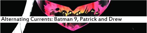 Alternating Currents: Batman 9, Patrick and Drew