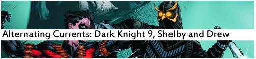Alternating Currents: Dark Knight 9, Shelby and Drew