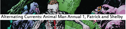 Today, Patrick and Shelby are discussing the Animal Man Annual 1 ...