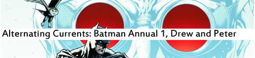 Alternating Currents: Batman Annual 1, Drew and Peter