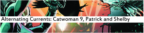 Alternating Currents: Catwoman 9, Patrick and Shelby