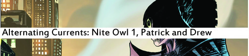 Alternating Currents: Nite Owl 1, Patrick and Drew