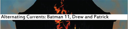Alternating Currents: Batman 11, Drew and Patrick