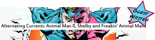 Alternating Currents: Animal Man 0, Shelby and Freakin' Animal Man
