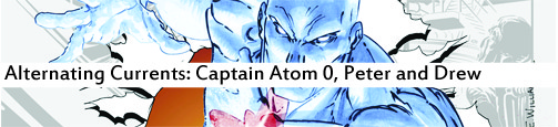 Alternating Currents: Captain Atom 0, Peter and Drew