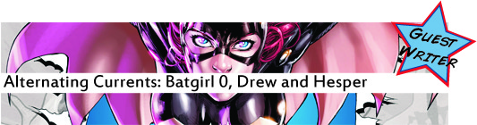 Alternating Currents: Batgirl 0, Drew and Hesper