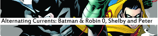 Alternating Currents: Batman and Robin 0, Shelby and Peter