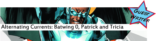 Alternating Currents: Batwing 0, Patrick and Tricia
