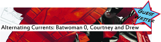 Alternating Currents: Batwoman 0, Courtney and Drew