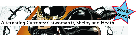 Alternating Currents: Catwoman 0, Shelby and Heath