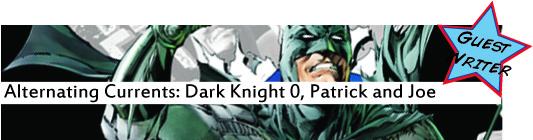 Alternating Currents: Batman: The Dark Knight, Patrick and Joe