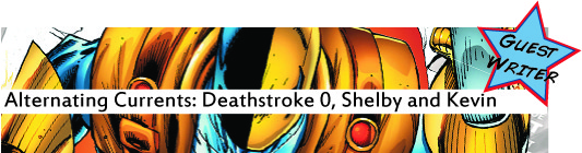 Alternating Currents: Deathstroke 0, Shelby and Kevin