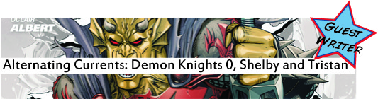 Alternating Currents: Demon Knights 0, Shelby and Tristan