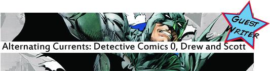 Alternating Currents: Detective Comics 0, Drew and Scott