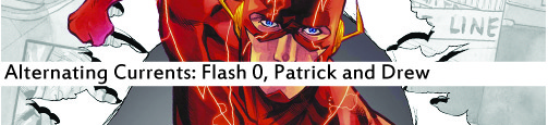 Alternating Currents: The Flash 0, Patrick and Drew