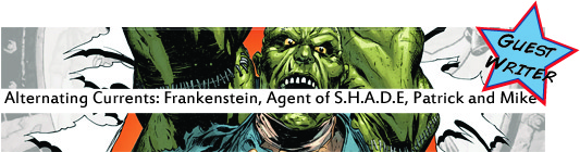 Alternating Currents: Frankenstein, Agent of S.H.A.D.E. 0, Patrick and Mike