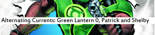 Alternating Currents: Green Lantern 0, Patrick and Shelby