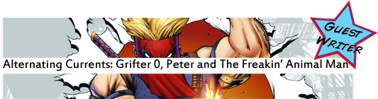 Alternating Currents: Grifter 0, Peter and The Freakin' Animal Man