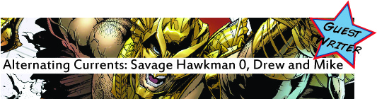 Alternating Currents: Savage Hawkman 0, Drew and Mike
