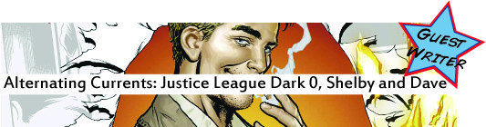 Alternating Currents: Justice League Dark 0, Shelby and Dave