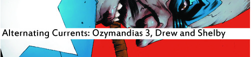 Alternating Currents: Ozymandias 3, Drew and Shelby