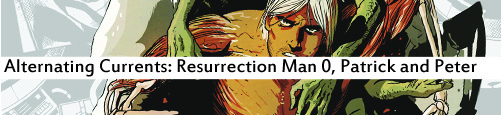 Alternating Currents: Resurrection Man 0, Patrick and Peter