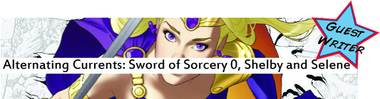 Alternating Currents: Sword of Sorcery 0, Shelby and Selene