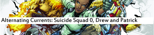 Alternating Currents: Suicide Squad 0, Drew and Patrick