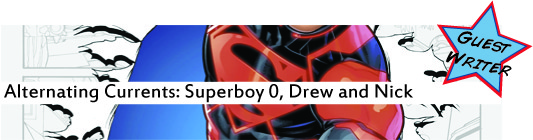 Alternating Currents: Superboy 0, Drew and Nick