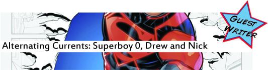 Alternating Currents: Superboy 0, Drew and Nick