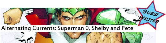 Alternating Currents: Superman 0, Shelby and Pete