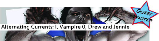 Alternating Currents: I, Vampire 0, Drew and Jennie