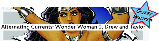 Alternating Currents: Wonder Woman 0, Drew and Taylor