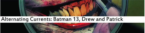 Alternating Currents: Batman 13, Drew and Patrick