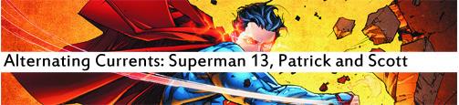 Alternating Currents: Superman 13, Patrick and Scott