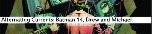 Alternating Currents: Batman 14, Drew and Michael