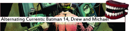 Alternating Currents: Batman 14, Drew and Michael DF