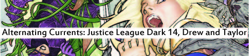 Alternating Currents: Justice League Dark 14, Drew and Taylor