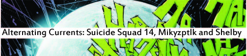 Alternating Currents: Suicide Squad 14, Mikyzptlk and Shelby
