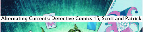 Alternating Currents: Detective Comics 15, Scott and Patrick