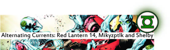 Alternating Currents: Red Lanterns 14, Mikyzptlk and Shelby