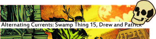 Alternating Currents: Swamp Thing 15, Drew and Patrick ROT