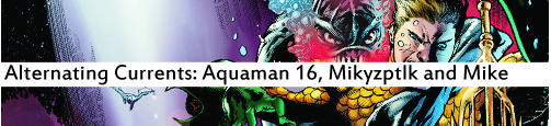 Alternating Currents: Aquaman 16 Mikyzptlk and Michael