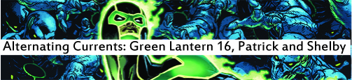 Alternating Currents: Green Lantern 16, Patrick and Shelby