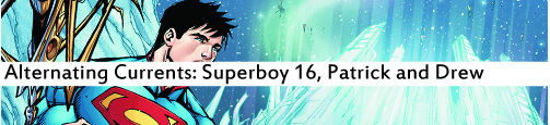 Alternating Currents: Superboy 16, Patrick and Drew