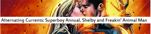 Alternating Currents: Superboy Annual 1, Shelby and Freakin' Animal Man