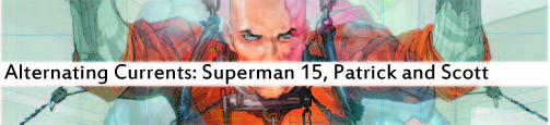 Alternating Currents: Superman 15, Patrick and Scott