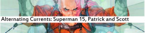 Alternating Currents: Superman 15, Patrick and Scott