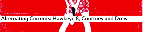 Alternating Currents: Hawkeye 8, Courtney and Drew